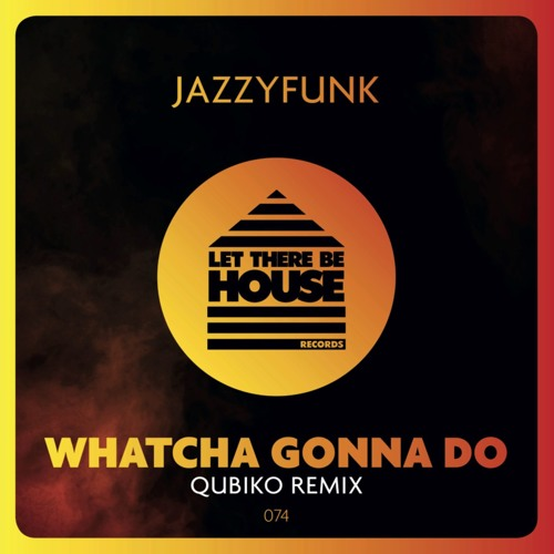 Whatcha Gonna Do (Qubiko Remix)