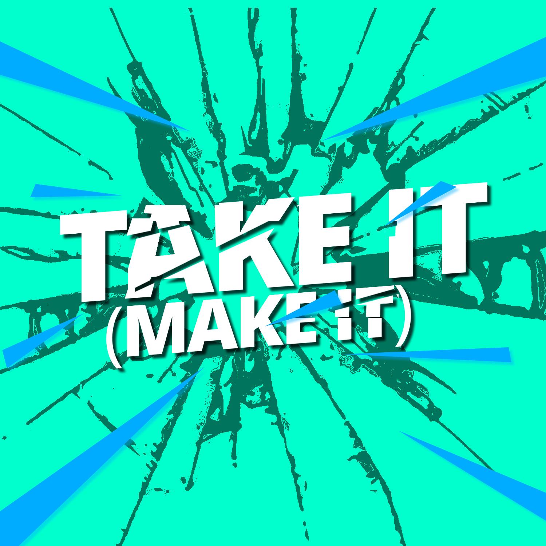Take It (Make It)